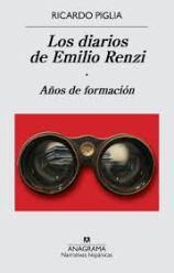 Ricardo Piglia. Los diarios de Emilio Renzi. Años de formación