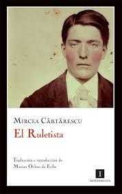 Mircea Cartarescu. El Ruletista