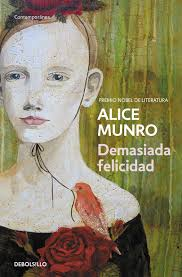 Alice Munro. Demasiada felicidad